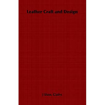 Leather Craft and Design by Shaw & Gladys J.