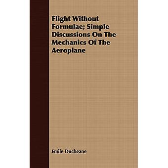 Flight Without Formulae Simple Discussions On The Mechanics Of The Aeroplane by Ducheane & Emile