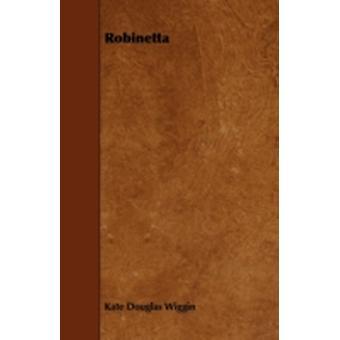 Robinetta by Wiggin & Kate Douglas