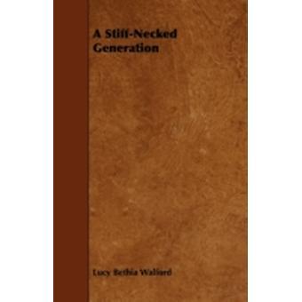 A StiffNecked Generation by Walford & Lucy Bethia