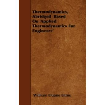 Thermodynamics Abridged Based on Applied Thermodynamics for Engineers by Ennis & William Duane