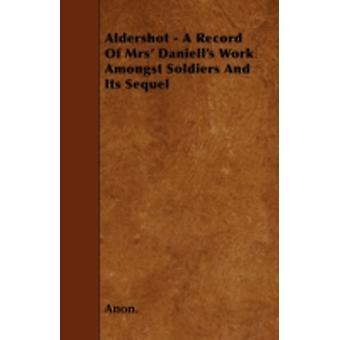 Aldershot  A Record Of Mrs Daniells Work Amongst Soldiers And Its Sequel by Anon.