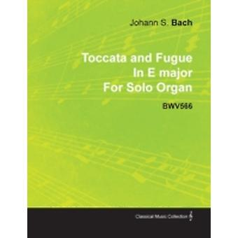 Toccata and Fugue in E Major by J. S. Bach for Solo Organ Bwv566 by Bach & Johann Sebastian
