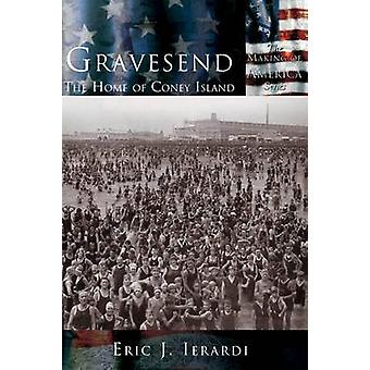 Gravesend The Home of Coney Island by Ierardi & Eric J.
