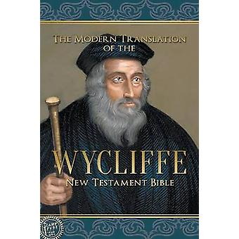 The Modern Translation of the Wycliffe New Testament Bible by Wycliffe & John