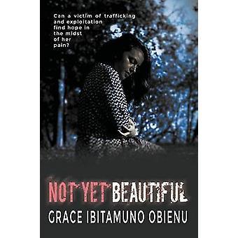 Not Yet Beautiful by Obienu & Grace Ibitamuno