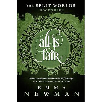 All is Fair The Split Worlds  Book Three by Newman & Emma