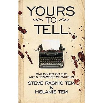 Yours to Tell Dialogues on the Art  Practice of Writing by Tem & Steve Rasnic