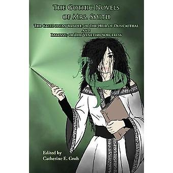The Gothic Novels of Mrs. Smith The Caledonian Bandit and Barozzi by Smith & Mrs.
