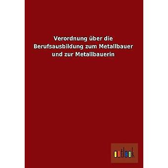 Verordnung Uber Die Berufsausbildung Zum Metallbauer Und Zur Metallbauerin by Ohne Autor