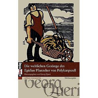 Die weltlichen Gesnge des Egidius Pfanzelter von Polykarpszell by Queri & Georg