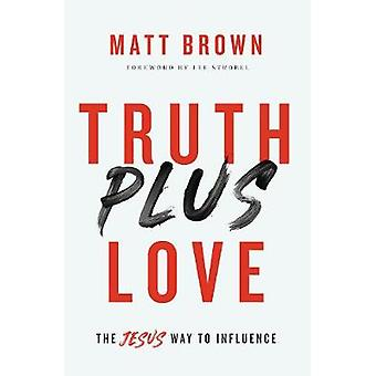 Truth Plus Love - The Jesus Way to Influence by Matt Brown - 978031035