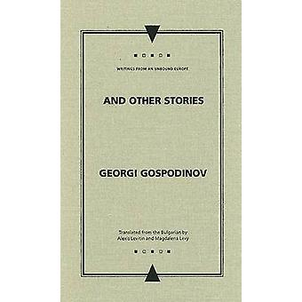 And Other Stories by Georgi Gospodinov - Alexis Levitin - Magdalena L