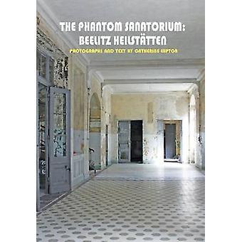 Phantom Sanatorium by Catherine Lupton - 9780983248040 Book