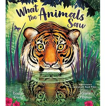 What the Animals Saw by Louise Greig - 9781405287821 Book