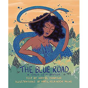 The Blue Road - A Fable of Migration by Wayde Compton - 9781551527772