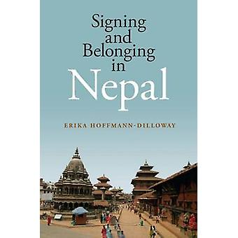 Signing and Belonging in Nepal by Erika       Hoffmann-Dilloway - 978