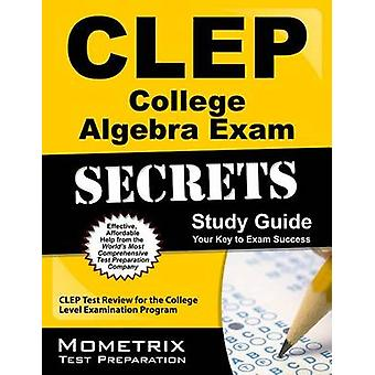 CLEP College Algebra Exam Secrets Study Guide - CLEP Test Review for t