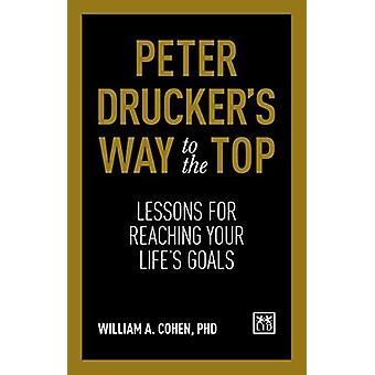 Peter Drucker's Way To The Top - Lessons for reaching your life's goal