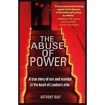 The Abuse of Power - A true story of sex and scandal at the heart of L