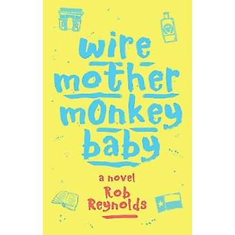 Wire Mother Monkey Baby by Rob Reynolds - 9781944853372 Book