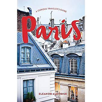Paris - A Curious Traveler's Guide by Eleanor Aldridge - 9781682683880