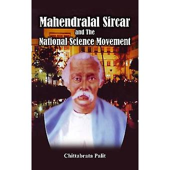 Mahendralal Sircar and the National Science Movement by Chittabrata P