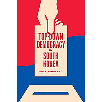 Top-Down Democracy in South Korea by Erik Mobrand - 9780295745497 Book