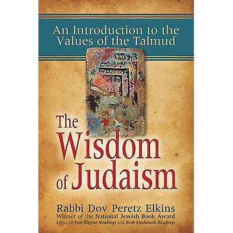 The Wisdom of Judaism - An Introduction to the Values of the Talmud by