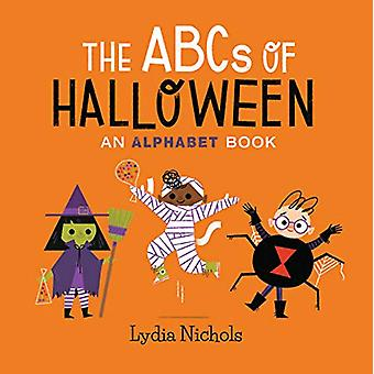 The ABCs of Halloween - An Alphabet Book by Lydia Nichols - 9780762466
