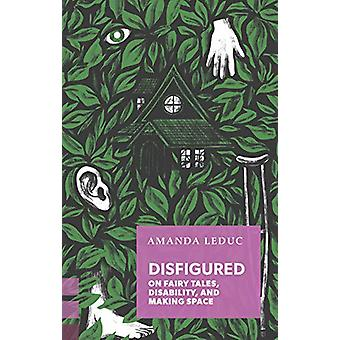 Disfigured - On Fairy Tales - Disability - and Making Space by Amanda