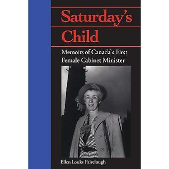 Saturday's Child - Memoirs of Canada's First Female Cabinet Minister b