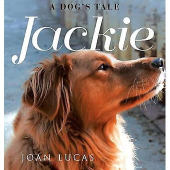 Jackie - A Dog's Tale by Joan Lucas - 9781641382625 Book
