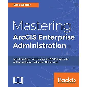 Mastering ArcGIS Enterprise Administration by Chad Cooper - 978178829