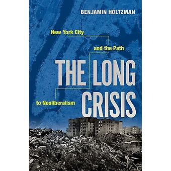 The Long Crisis  New York City and the Path to Neoliberalism by Benjamin Holtzman