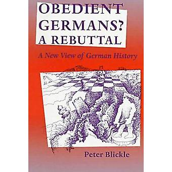 Obedient Germans  A Rebuttal by Peter Blickle