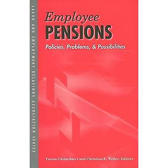 Employee Pensions  Policies Problems and Possibilities by Edited by Teresa Ghilarducci & Edited by Christian E Weller
