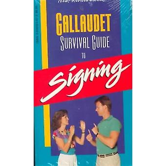 The Gallaudet Survival Guide to Signing by Leonard Lane