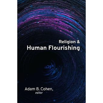 Religion and Human Flourishing by Edited by Adam B Cohen