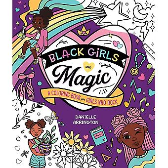 Black Girls Are Magic  A Coloring Book for Girls Who Rock by Danielle Arrington