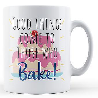 Good things come to those who Bake! - Printed Mug