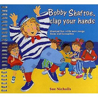 Bobby Shaftoe Clap Your Hands - Musical Fun with New Songs from Old Fa