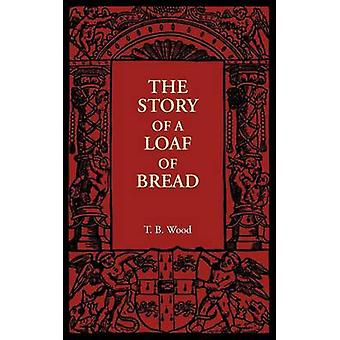 The Story of a Loaf of Bread by T. B. Wood - 9781107606067 Book