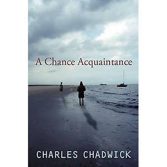 A Chance Acquaintance by Charles Chadwick - 9781906021405 Book