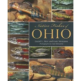 Native Fishes of Ohio by Daniel L. Rice - Gary Meszaros - 97816063520