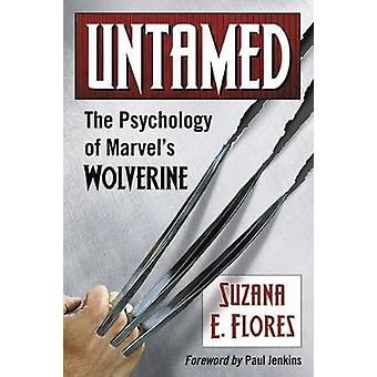 Untamed - The Psychology of Marvel's Wolverine by Untamed - The Psychol