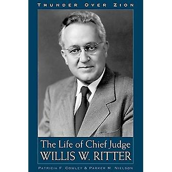 Thunder Over Zion - The Life and Times of Chief Judge Willis W Ritter
