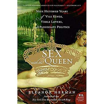 Sex with the Queen: 900 Years of Vile Kings, Virile Lovers, and Passionate Politics (P.S.): 900 Years of Vile Kings, Virile Lovers, and Passionate Politics (P.S.)