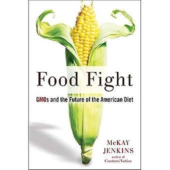 Food FightGMOs and the Future of the American Diet