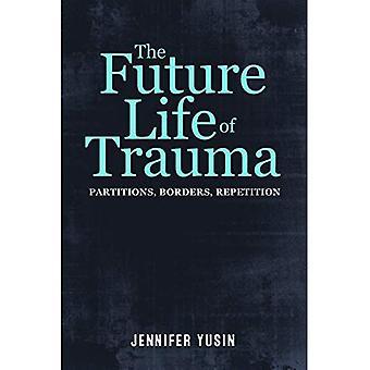 La vie Future du traumatisme: Partitions, bordures, répétition